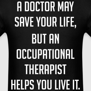 A Doctor May Save Your Life Occupational Therapist - Men's T-Shirt