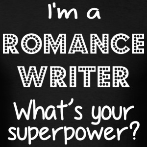 I Am A Romance Writer Whats Your Superpower - Men's T-Shirt