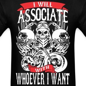 I Will Associate Whoever I Want Biker Motorcycle - Men's T-Shirt