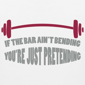 If The Bar Ain't Bending You're Just Pretending - Men's Premium Tank