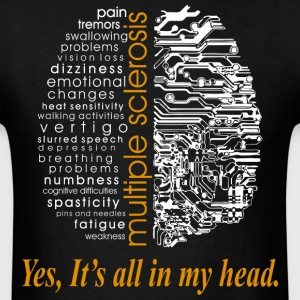 Multiple Sclerosis Yes Its All In My Head - Men's T-Shirt