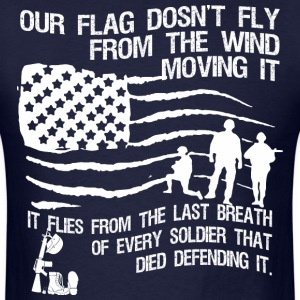 Our Flag Does Not Fly Last Breath Soldier - Men's T-Shirt