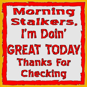 Morning Stalkers I'm Doin' Great - Men's Premium T-Shirt