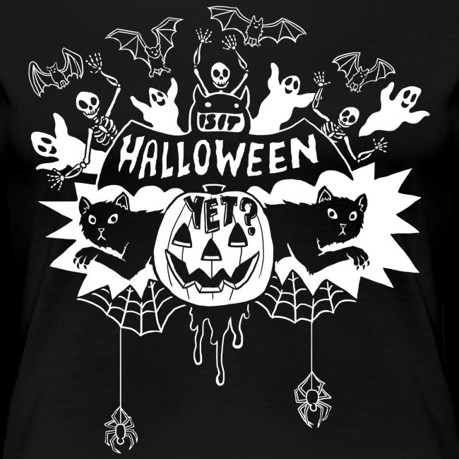 Is it Halloween yet? - Woman's, White on Dark