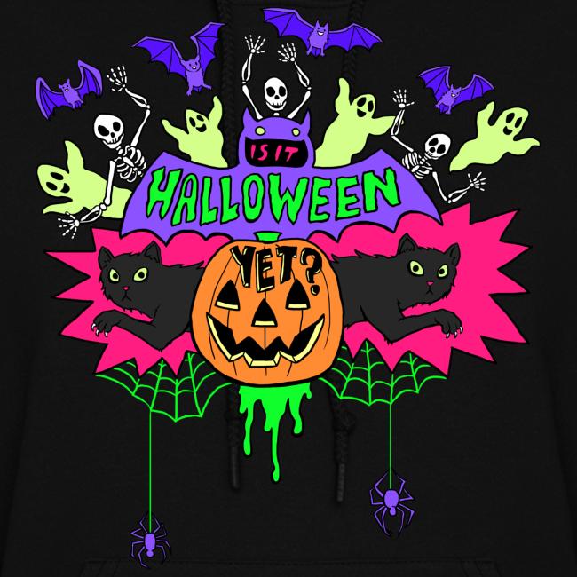 Is it Halloween yet? - Woman's Hoodie