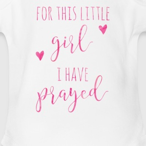 For This Little GIRL I Have Prayed   - Short Sleeve Baby Bodysuit