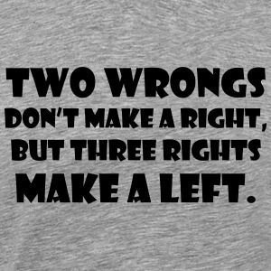 two wrongs don't make a right T-Shirts - Men's Premium T-Shirt