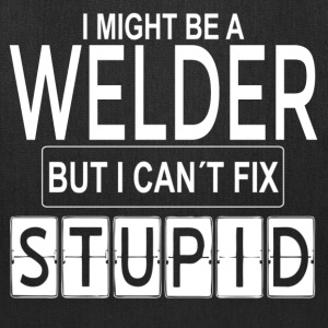 Welder cant fix stupid Bags & backpacks - Tote Bag