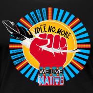 Design ~ We Live Native = WE ARE IDLE NO MORE