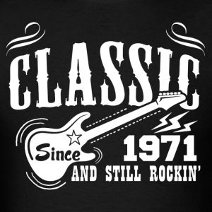 Classic Since 1971 And Still Rockin' T-Shirts - Men's T-Shirt