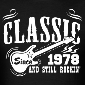 Classic Since 1978 And Still Rockin' T-Shirts - Men's T-Shirt