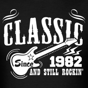 Classic Since 1982 And Still Rockin' T-Shirts - Men's T-Shirt