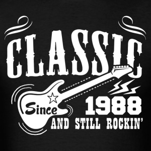 Classic Since 1988 And Still Rockin' T-Shirts - Men's T-Shirt