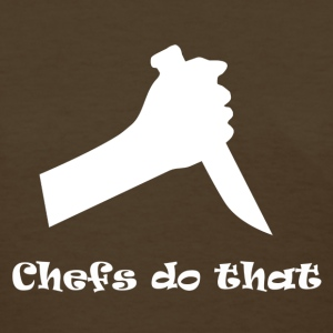 Chefs do that - Women's T-Shirt