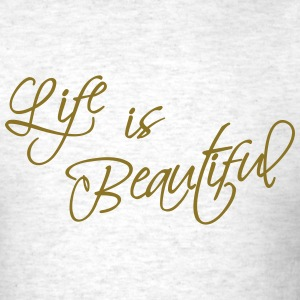 Life is Beautiful - Men's T-Shirt