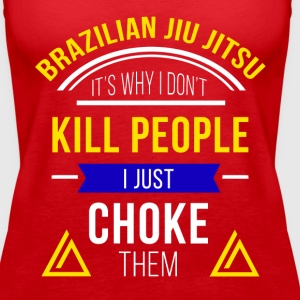 I Just Choke People Jiu Jitsu T-shirt Tanks - Women's Premium Tank Top