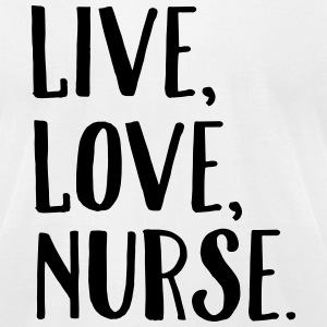 Live, Love, Nurse. T-Shirts - Men's T-Shirt by American Apparel