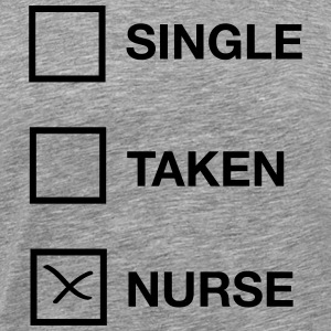 Single - Taken - Nurse T-Shirts - Men's Premium T-Shirt