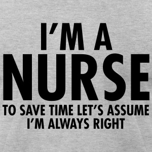 I'm A Nurse - To Save Time Let's Assume... T-Shirts - Men's T-Shirt by American Apparel