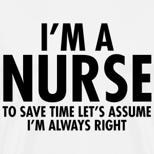 I'm A Nurse - To Save Time Let's Assume... T-Shirts - Men's Premium T-Shirt