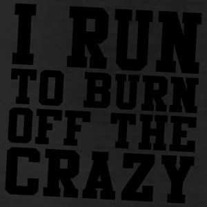 I RUN TO BURN OFF THE CRAZY Bottoms - Leggings