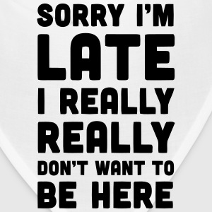 SORRY I'M LATE - I DON'T WANT TO BE HERE Caps - Bandana