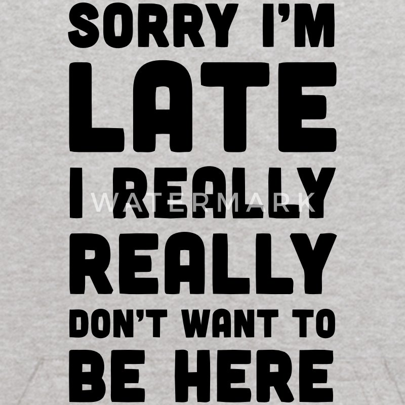 SORRY I'M LATE - I DON'T WANT TO BE HERE Sweatshirts - Kids' Hoodie