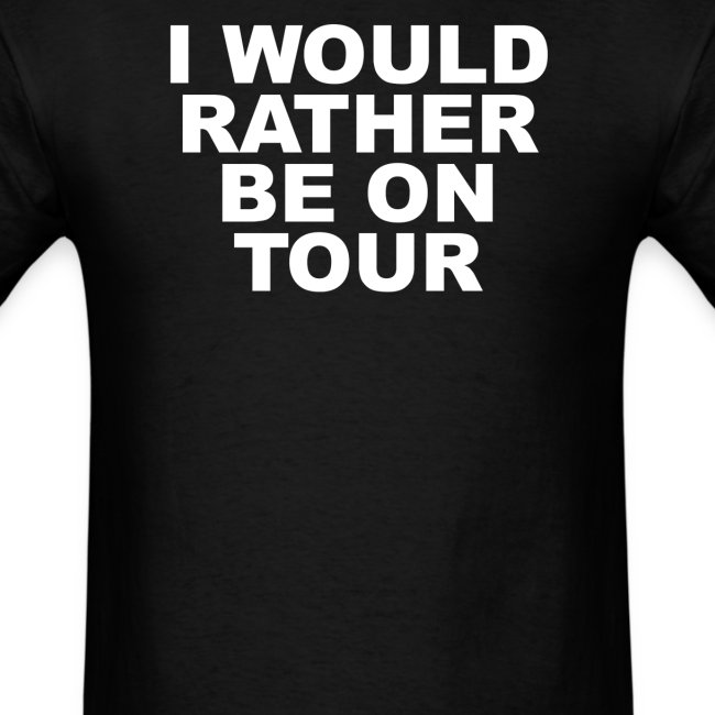 ...Rather be on tour