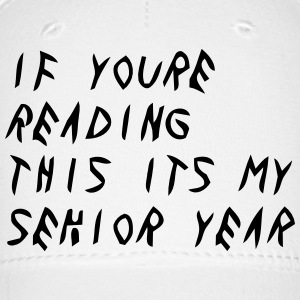 IF YOURE READING THIS ITS MY SENIOR YEAR Caps - Baseball Cap
