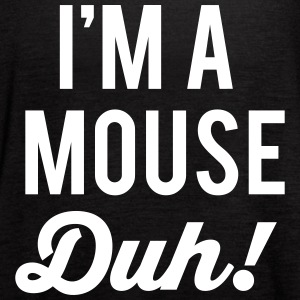 I'm A Mouse Duh! Tanks - Women's Flowy Tank Top by Bella