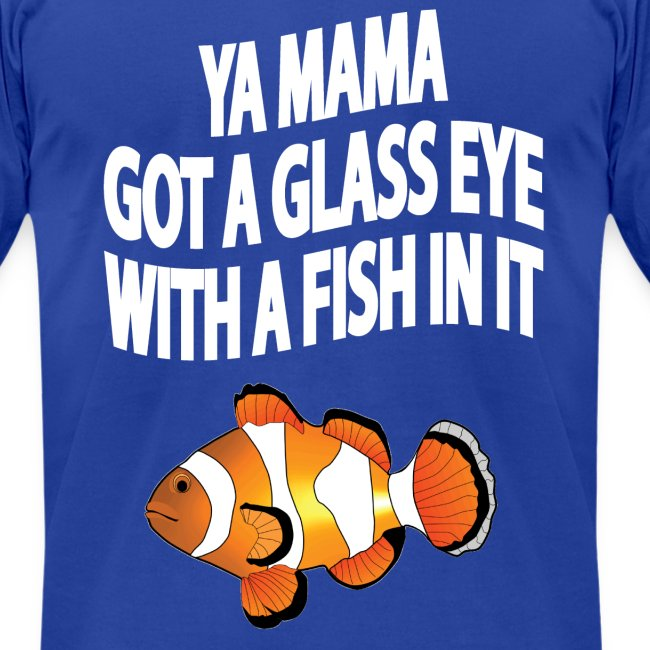 YA MAMA GOT A GLASS EYE