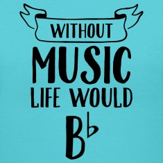 Without Music Life Would B Flat Women's T-Shirts