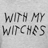 With my Witches - Women's T-Shirt