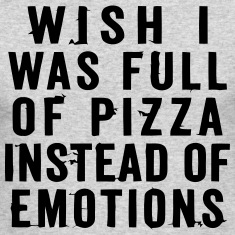WISH I WAS FULL OF PIZZA INSTEAD OF EMOTIONS Long Sleeve Shirts