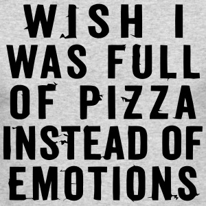 WISH I WAS FULL OF PIZZA INSTEAD OF EMOTIONS Long Sleeve Shirts - Men's Long Sleeve T-Shirt by Next Level