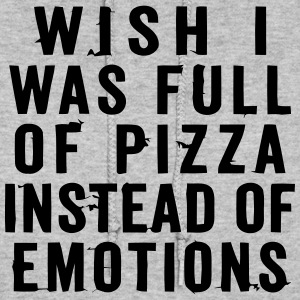 WISH I WAS FULL OF PIZZA INSTEAD OF EMOTIONS Hoodies - Women's Hoodie