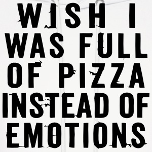 WISH I WAS FULL OF PIZZA INSTEAD OF EMOTIONS Hoodies - Men's Hoodie
