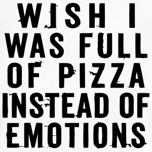 WISH I WAS FULL OF PIZZA INSTEAD OF EMOTIONS T-Shirts - Men's V-Neck T-Shirt by Canvas