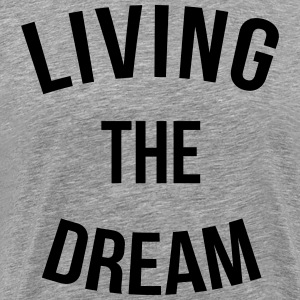 Living The Dream  T-Shirts - Men's Premium T-Shirt