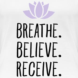 Breathe. Believe. Receive. Women's T-Shirts - Women's Premium T-Shirt