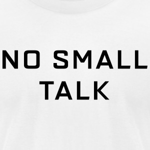 No Small Talk T-Shirts - Men's T-Shirt by American Apparel