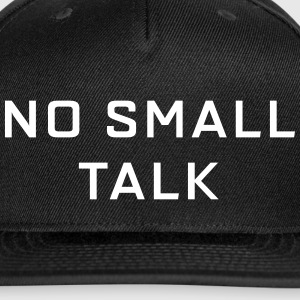 No Small Talk Caps - Snap-back Baseball Cap