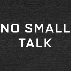 No Small Talk T-Shirts - Unisex Tri-Blend T-Shirt by American Apparel