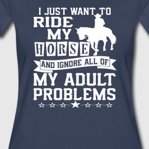 I just want to ride my horse - Women's Premium T-Shirt