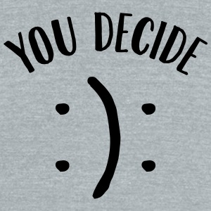 You Decide (Happy / Sad Smiley) T-Shirts - Unisex Tri-Blend T-Shirt by American Apparel