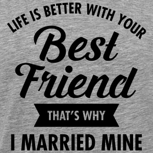 Life Is Better WIth Your Best Friend T-Shirts - Men's Premium T-Shirt