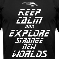 Design ~ Keep Calm and Explore Strange New Worlds - STAR TREK t shirt