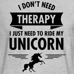 I Dont Need Therapy I Just Need To Ride My Unicorn Long Sleeve Shirts - Men's Long Sleeve T-Shirt