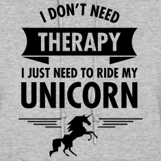 I Dont Need Therapy I Just Need To Ride My Unicorn Hoodies