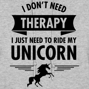 I Dont Need Therapy I Just Need To Ride My Unicorn Hoodies - Women's Hoodie